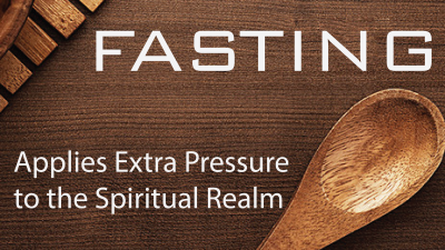Fasting Applies Extra Pressure to the Spiritual Realm